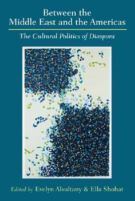 Between the Middle East and the Americas: The Cultural Politics of Diaspora (Hardback)