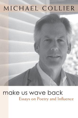 Make Us Wave Back: Essays on Poetry and Influence - Writers on Writing (Hardback)