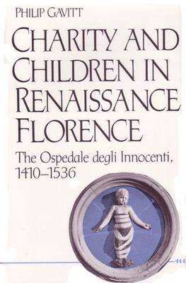 Charity and Children in Renaissance Florence: The Ospedale Degli Innocenti, 1410-1536 - Studies in Medieval & Early Modern Civilization (Hardback)