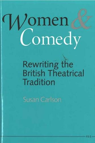 Women and Comedy: Rewriting the British Theatrical Tradition (Hardback)