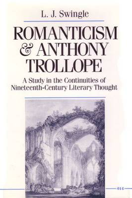 Romanticism and Anthony Trollope: A Study in the Continuities of Nineteenth-century Literary Thought (Hardback)