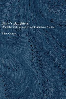 Shaw's Daughters: Dramatic and Narrative Constructions of Gender - Theater: Theory/Text/Performance (Hardback)