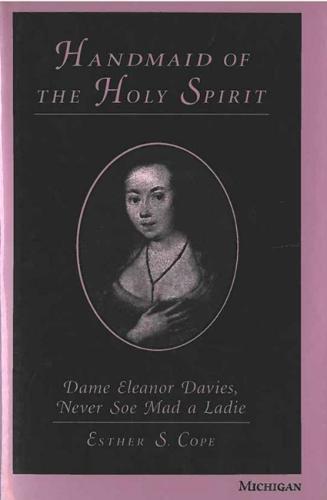 Handmaid of the Holy Spirit: Dame Eleanor Davies, Never Soe Mad a Ladie (Hardback)