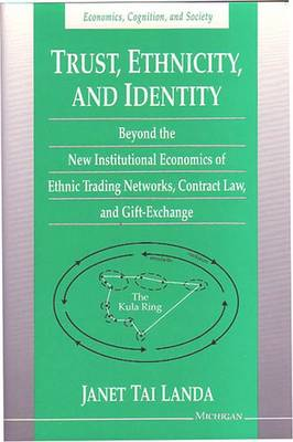 Trust, Ethnicity and Identity: Beyond the New Institutional Economics of Ethnic Trading Networks, Contract Law and Gift-exchange - Economics, Cognition & Society (Hardback)