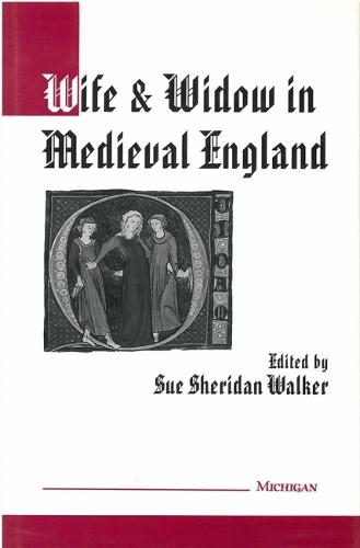 Wife and Widow in Medieval England - Studies in Medieval & Early Modern Civilization (Hardback)