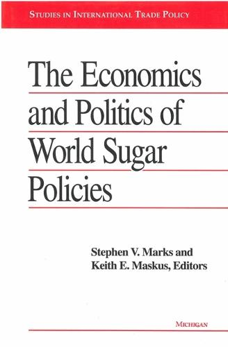 The Economics and Politics of World Sugar Policies - Studies in International Economics (Hardback)