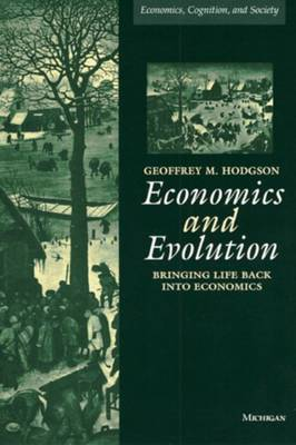Economics and Evolution: Bringing Life Back into Economics (Hardback)