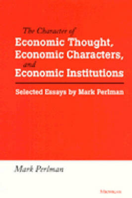 The Character of Economic Thought, Economic Characters and Economic Institutions: Selected Essays (Hardback)