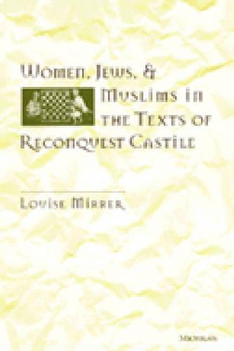Women, Jews and Muslims in the Texts of Reconquest Castile - Studies in Medieval & Early Modern Civilization (Hardback)