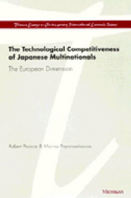 The Technological Competitiveness of Japanese Multinationals: The European Dimension - Thames Essays on Contemporary International Economic Issues (Hardback)