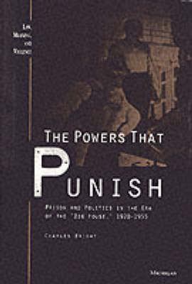 The Powers That Punish: Prison and Politics in the Era of the Big House, 1920-1955 - Law, Meaning & Violence (Hardback)
