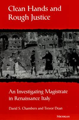 Clean Hands and Rough Justice: An Investigating Magistrate in Renaissance Italy - Studies in Mediaeval & Early Modern Civilization (Hardback)
