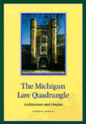 Michigan Law Quadrangle: Architecture and Origins (Hardback)