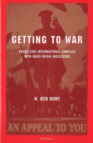 Getting to War: Predicting International Conflict with Mass Media Indicators (Hardback)