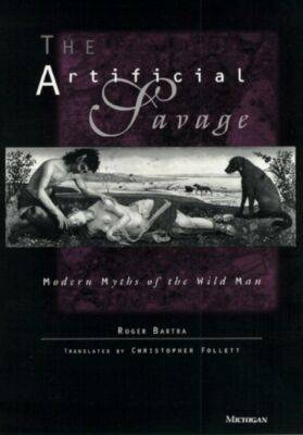 The Artificial Savage: Modern Myths of the Wild Man (Hardback)