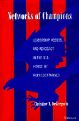Networks of Champions: Leadership, Access, and Advocacy in the U.S. House of Representatives (Hardback)