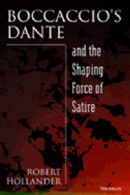 Boccaccio's Dante and the Shaping Force of Satire (Hardback)