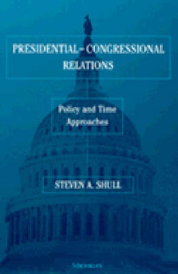 Presidential-Congressional Relations: Policy and Time Approaches (Hardback)