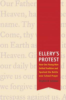 Ellery's Protest: How One Young Man Defied Tradition and Sparked the Battle Over School Prayer (Hardback)