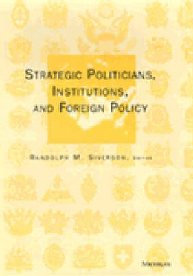 Strategic Politicians, Institutions and Foreign Policy (Hardback)