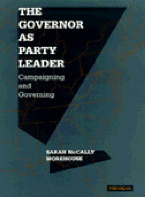 The Governor as Party Leader: Campaigning and Governing (Hardback)