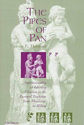The Pipes of Pan: Intertextuality and Literary Filiation in the Pastoral Tradition from Theocritus to Milton (Hardback)
