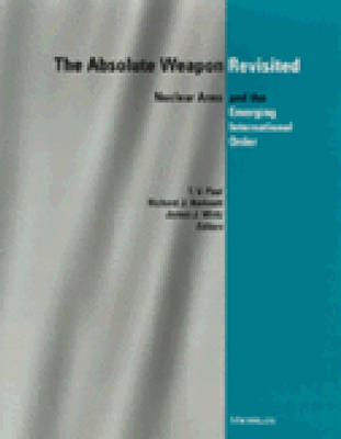 The Absolute Weapon Revisited: Nuclear Arms and the Emerging International Order (Hardback)