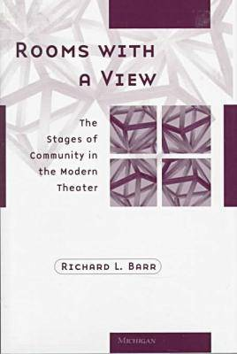Rooms with a View: The Stages of Community in the Modern Theater - Theater: Theory/Text/Performance (Hardback)