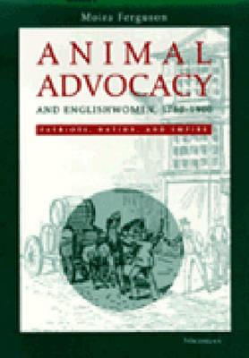 Animal Advocacy and Englishwomen, 1780-1900: Patriots, Nation, and Empire (Hardback)