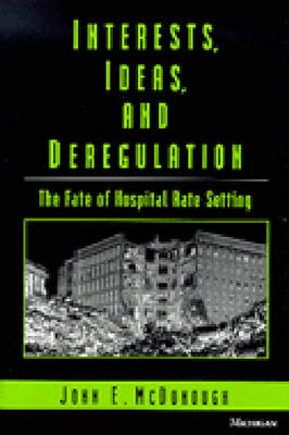 Interests, Ideas and Deregulation: The Fate of Hospital Rate Setting (Hardback)