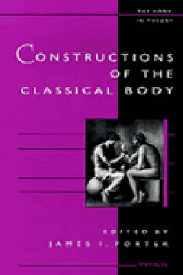 Constructions of the Classical Body - The Body in Theory: Histories of Cultural Materialism (Hardback)