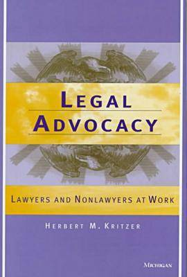 Legal Advocacy: Lawyers and Nonlawyers at Work (Hardback)