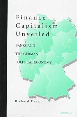 Finance Capitalism Unveiled: Banks and the German Political Economy (Hardback)