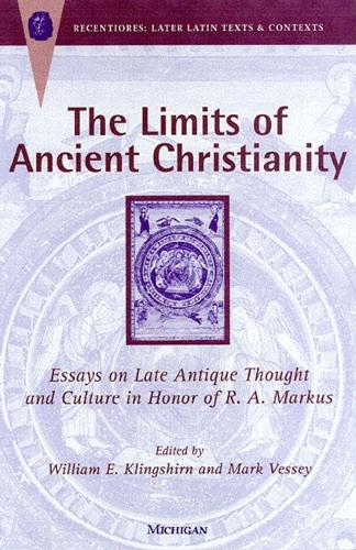 The Limits of Ancient Christianity: Essays on Late Antique Thought and Culture in Honor of R. A. Markus - Recentiores: Later Latin Texts & Contexts S. (Hardback)