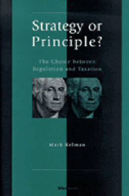 Strategy or Principle?: The Choice Between Regulation and Taxation (Hardback)