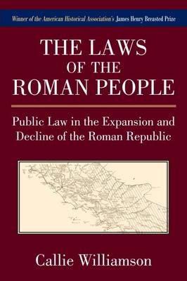 The Laws of the Roman People: Public Law in the Expansion and Decline of the Roman Republic (Hardback)