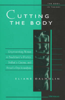 Cutting the Body: Representing Woman in Baudelaire's Poetry, Truffaut's Cinema, and Freud's Psychoanalysis - The Body in Theory: Histories of Cultural Materialism (Hardback)