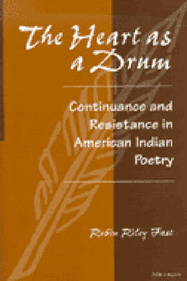 The Heart as a Drum: Continuance and Resistance in American Indian Poetry (Hardback)