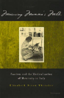 Measuring Mamma's Milk: Fascism and the Medicalization of Maternity in Italy (Hardback)
