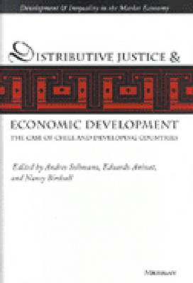 Distributive Justice and Economic Development: The Case of Chile and Developing Countries - Development & Inequality in the Market Economy (Hardback)
