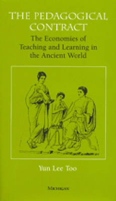 The Pedagogical Contract: The Economies of Teaching and Learning in the Ancient World - The Body in Theory: Histories of Cultural Materialism (Hardback)