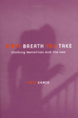 Every Breath You Take: Stalking Narratives and the Law (Hardback)