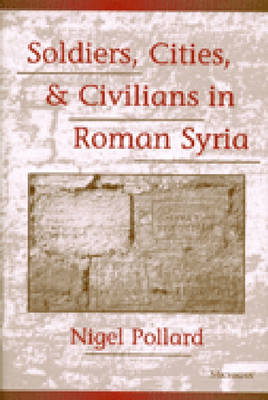 Soldiers, Cities and Civilians in Roman Syria (Hardback)