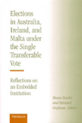 Elections in Australia, Ireland and Malta Under the Single Transferable Vote: Reflections on an Embedded Institution (Hardback)