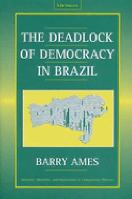 The Deadlock of Democracy in Brazil - Interests, Identities & Institutions in Comparative Politics S. (Hardback)