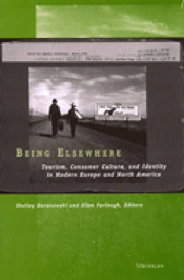 Being Elsewhere: Tourism, Consumer Culture and Identity in Modern Europe and North America (Hardback)
