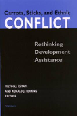 Carrots, Sticks, and Ethnic Conflict: Rethinking Development Assistance (Hardback)