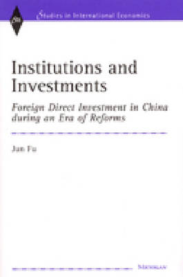 Institutions and Investments: Foreign Direct Investment in China During an Era of Reforms - Studies in International Economics (Hardback)