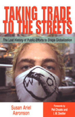 Taking Trade to the Streets: The Lost History of Public Efforts to Shape Globalization (Hardback)