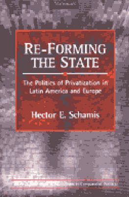 RE-Forming the State: The Politics of Privatization in Latin America and Europe - Interests, Identities & Institutions in Comparative Politics (Hardback)